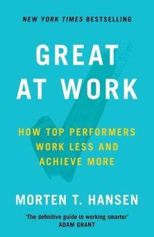 great work performers work less achieve more morten hansen